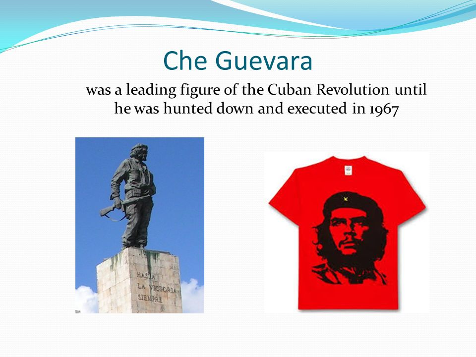 Che Guevara was a leading figure of the Cuban Revolution until he was hunted down and executed in 1967