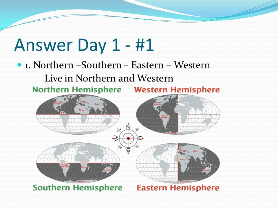 Answer Day 1 - #1 1. Northern –Southern – Eastern – Western Live in Northern and Western