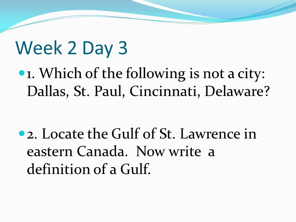 Week 2 Day 3 1. Which of the following is not a city: Dallas, St.