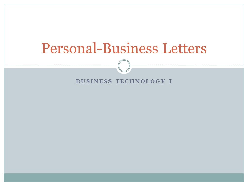 Business Technology I Personal-Business Letters. Personal-Business
