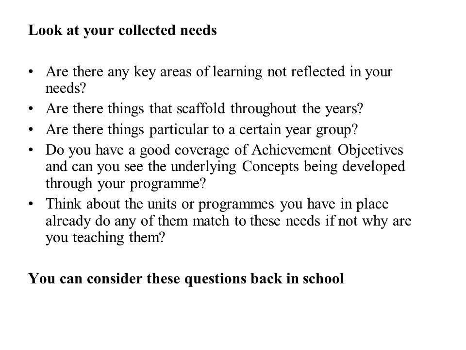 Look at your collected needs Are there any key areas of learning not reflected in your needs.