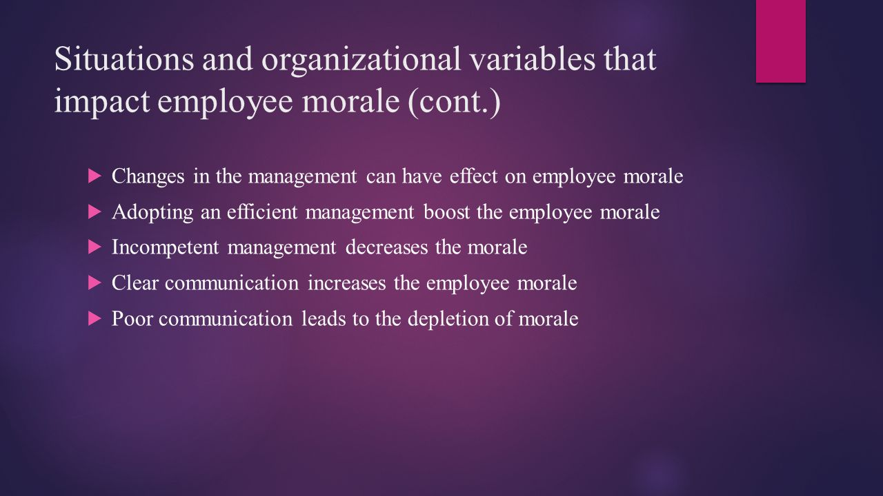 Situations and organizational variables that impact employee morale (cont.)  Opportunities and recognition boosts the employee morale.
