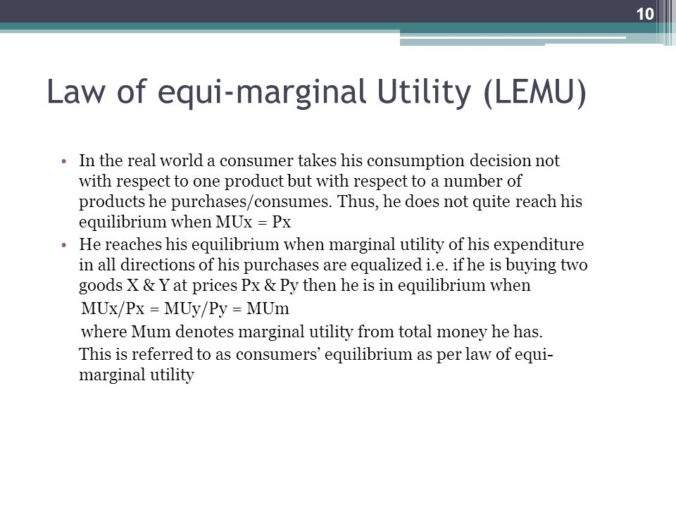 Law of equi-marginal Utility (LEMU) In the real world a consumer takes his consumption decision not with respect to one product but with respect to a