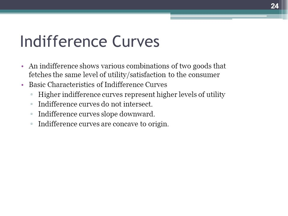 Indifference Curves An indifference shows various combinations of two goods that fetches the same level of utility/satisfaction to the consumer Basic