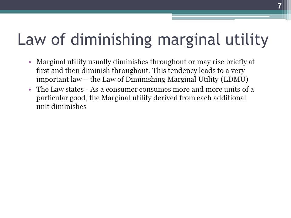 Law of diminishing marginal utility Marginal utility usually diminishes throughout or may rise briefly at first and then diminish throughout. This ten