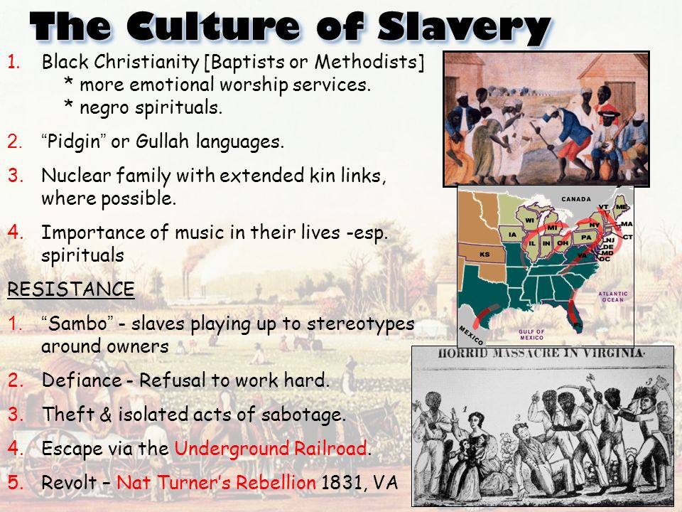 The Culture of Slavery 1.Black Christianity [Baptists or Methodists] * more emotional worship services.