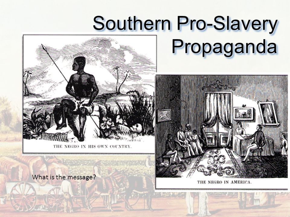 Southern Pro-Slavery Propaganda What is the message