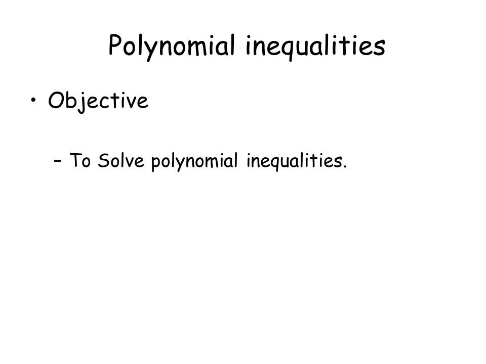 Polynomial inequalities Objective To Solve polynomial – Polynomial Inequalities Worksheet