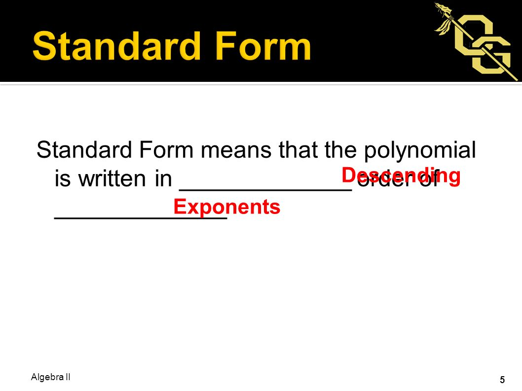 1 solve by factoring 2x 2 13x solve by quadratic formula 8x 5 standard form means that the polynomial is written in order of descending exponents algebra ii 5 falaconquin