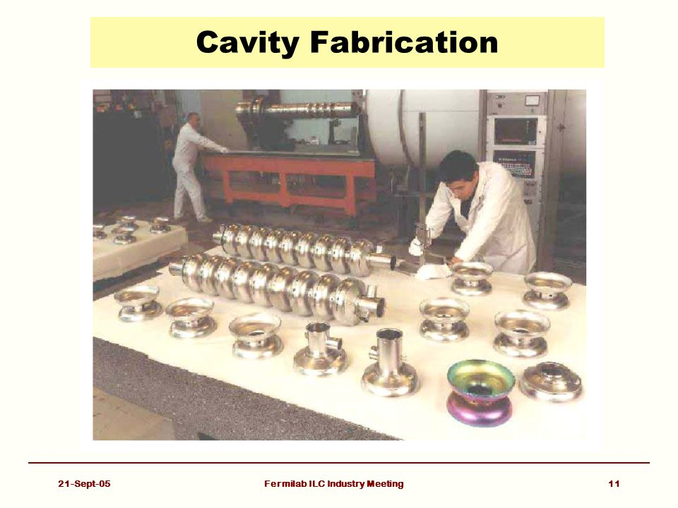 21-Sept-05Fermilab ILC Industry Meeting11 Cavity Fabrication
