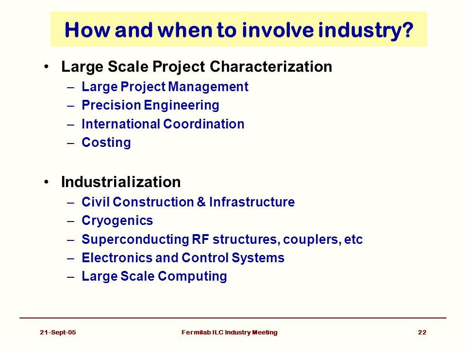 21-Sept-05Fermilab ILC Industry Meeting22 How and when to involve industry.