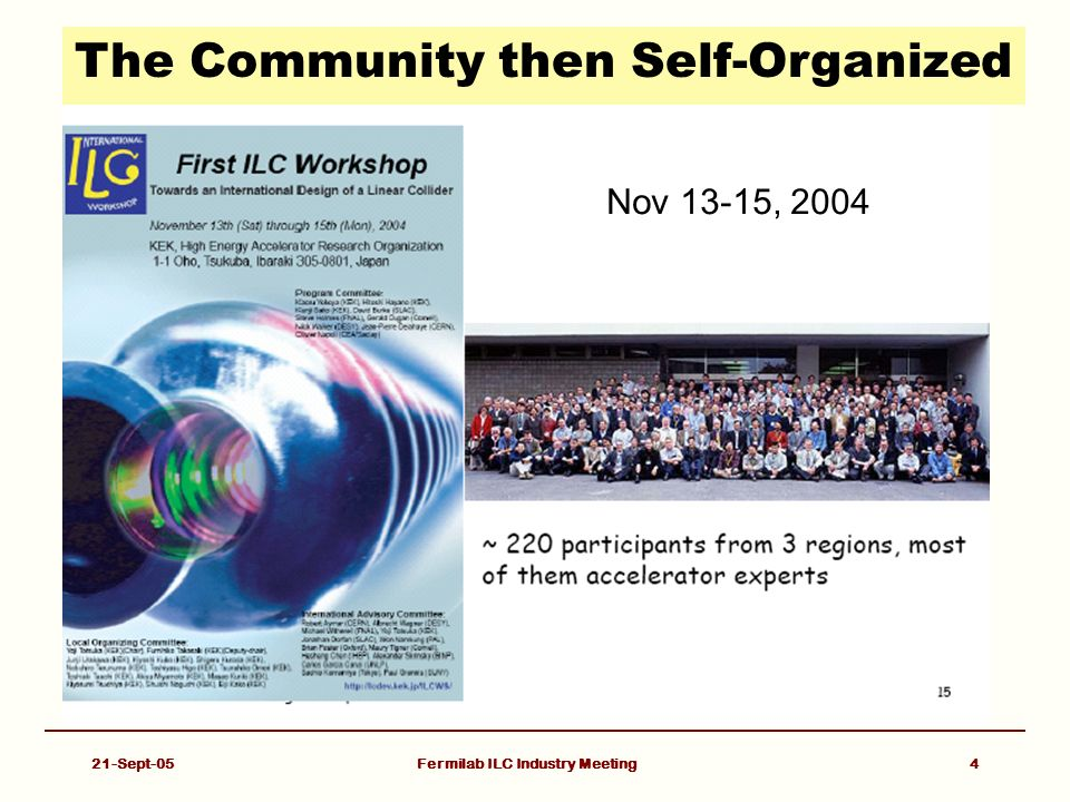 21-Sept-05Fermilab ILC Industry Meeting4 The Community then Self-Organized Nov 13-15, 2004