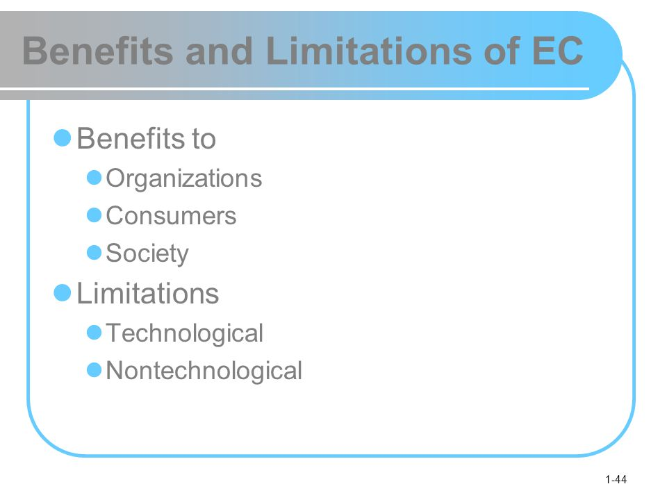1-44 Benefits and Limitations of EC Benefits to Organizations Consumers Society Limitations Technological Nontechnological