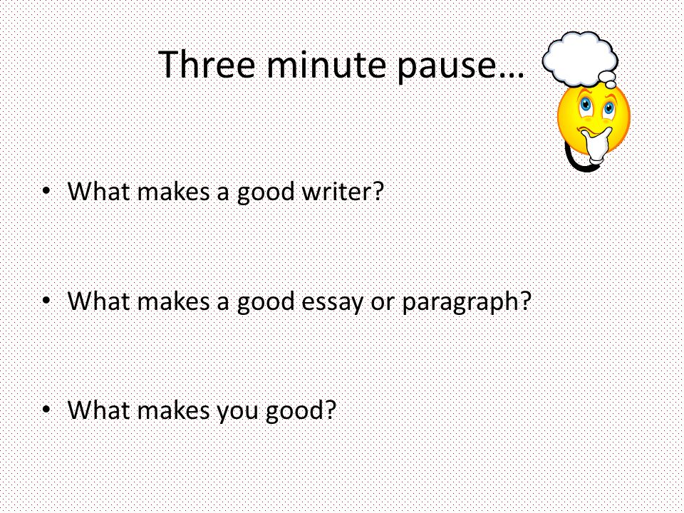 Good Essay Good To Great Essay Writing Three Minute Pause What Makes