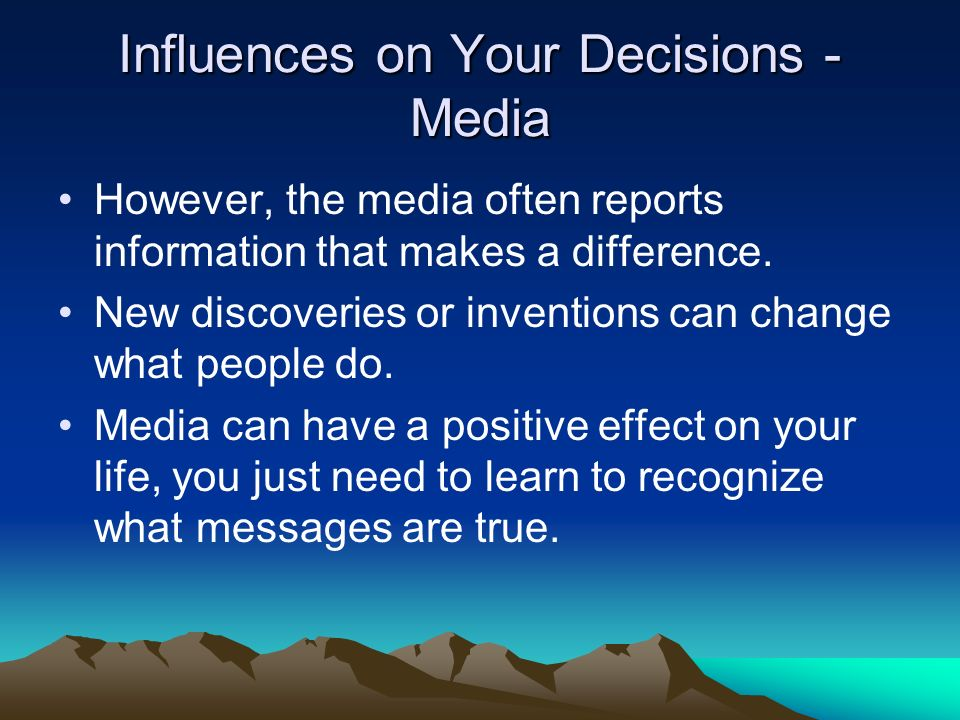 Influences on Your Decisions - Media However, the media often reports information that makes a difference.