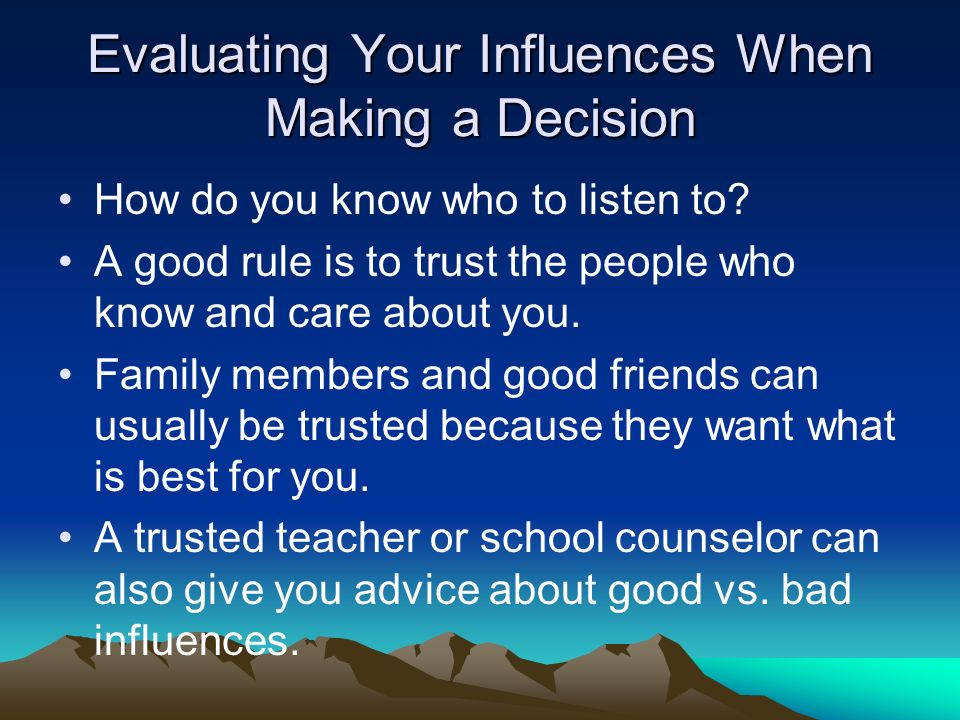 Evaluating Your Influences When Making a Decision How do you know who to listen to.