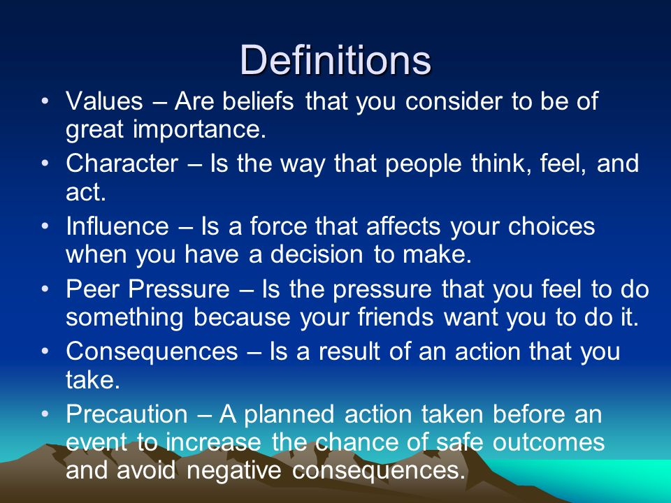 Definitions Values – Are beliefs that you consider to be of great importance.