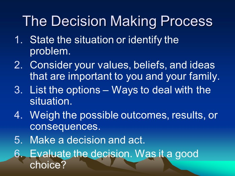 The Decision Making Process 1.State the situation or identify the problem.