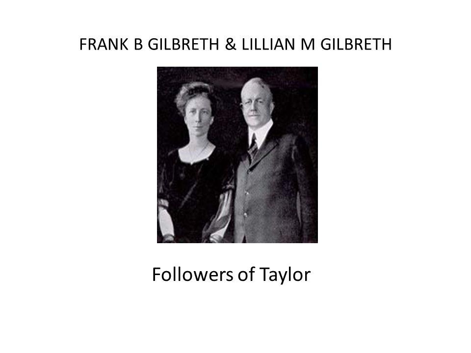 FRANK B GILBRETH & LILLIAN M GILBRETH Followers of Taylor