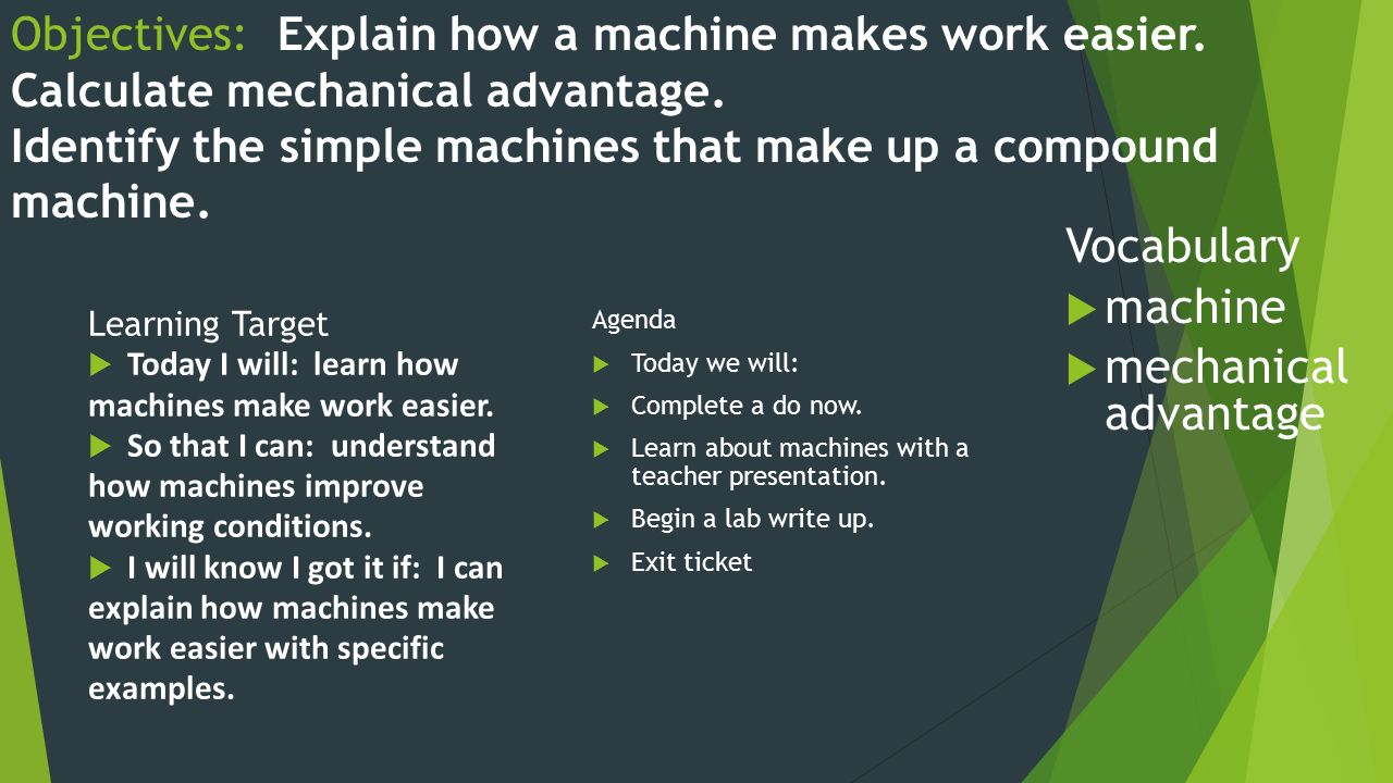 Objectives: Explain how a machine makes work easier.