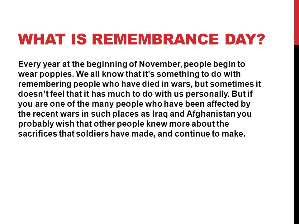 WHAT IS REMEMBRANCE DAY. Every year at the beginning of November, people begin to wear poppies.