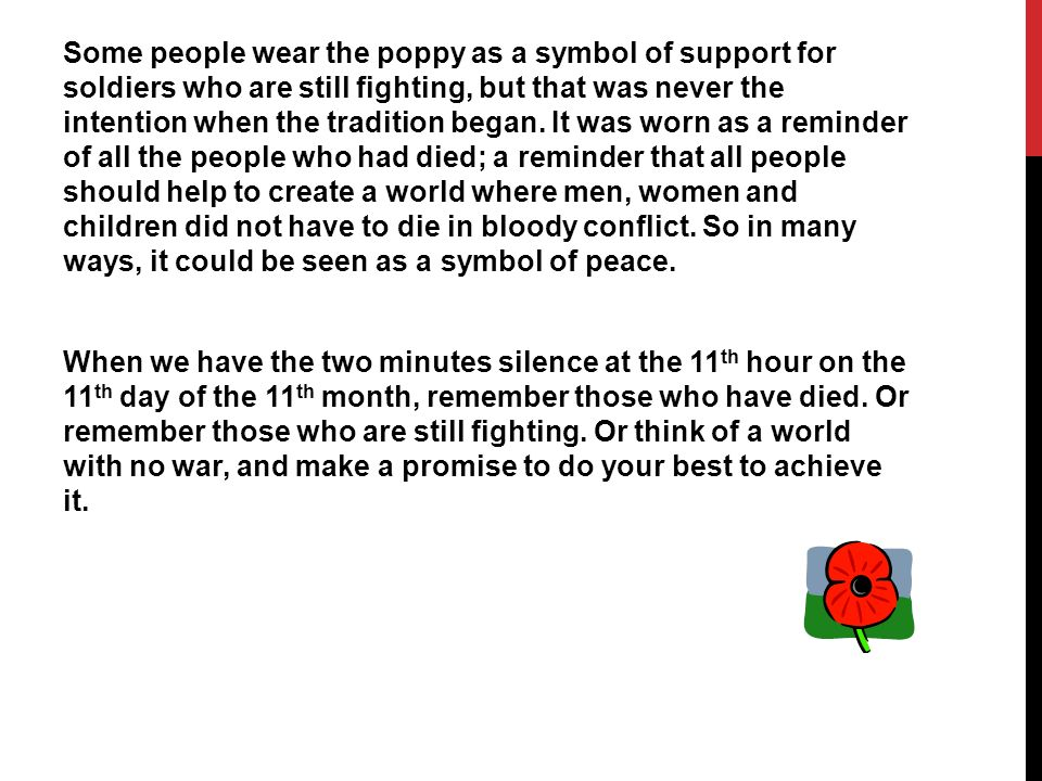 Some people wear the poppy as a symbol of support for soldiers who are still fighting, but that was never the intention when the tradition began.