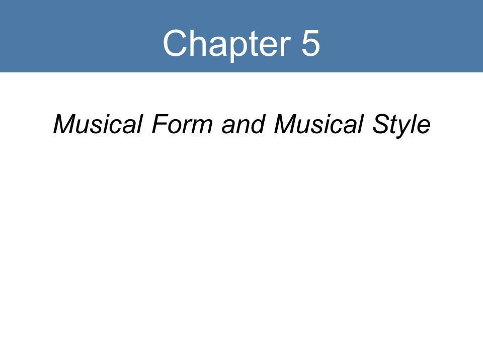 Chapter 5 Musical Form and Musical Style. Key Terms Form Genre ...