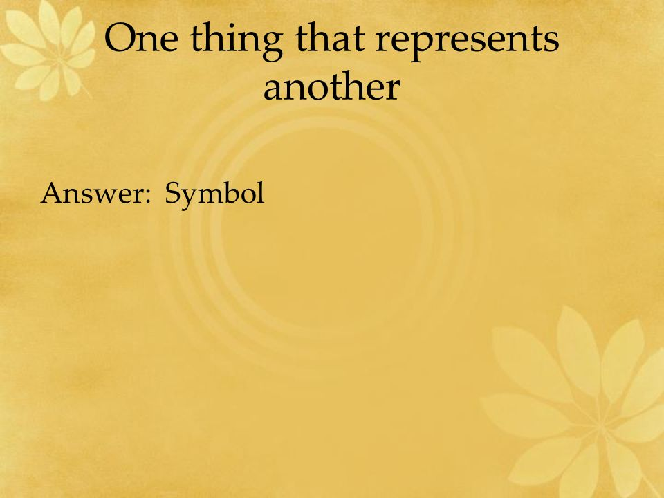 One thing that represents another Answer: Symbol