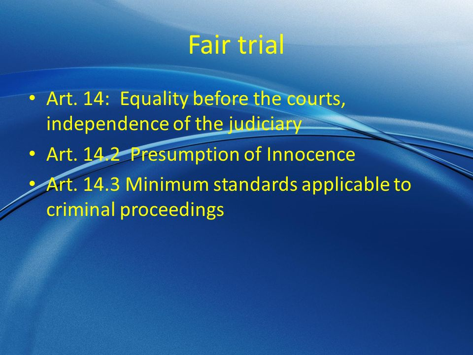Fair trial Art. 14: Equality before the courts, independence of the judiciary Art.
