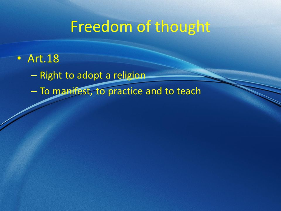 Freedom of thought Art.18 – Right to adopt a religion – To manifest, to practice and to teach