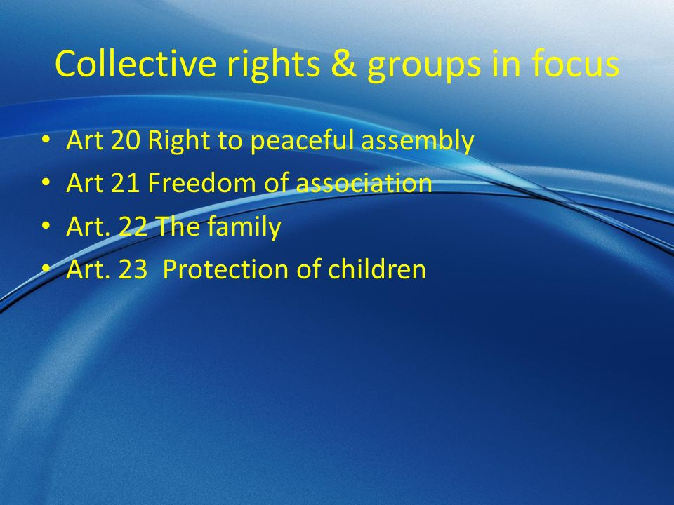 Collective rights & groups in focus Art 20 Right to peaceful assembly Art 21 Freedom of association Art.
