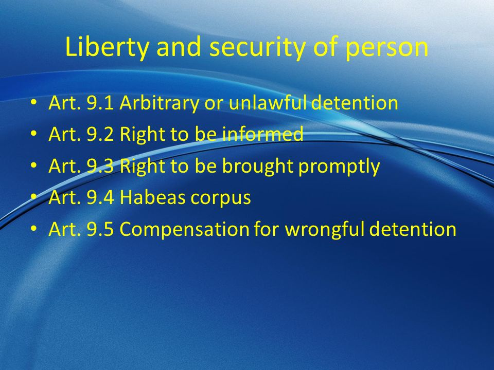 Liberty and security of person Art. 9.1 Arbitrary or unlawful detention Art.