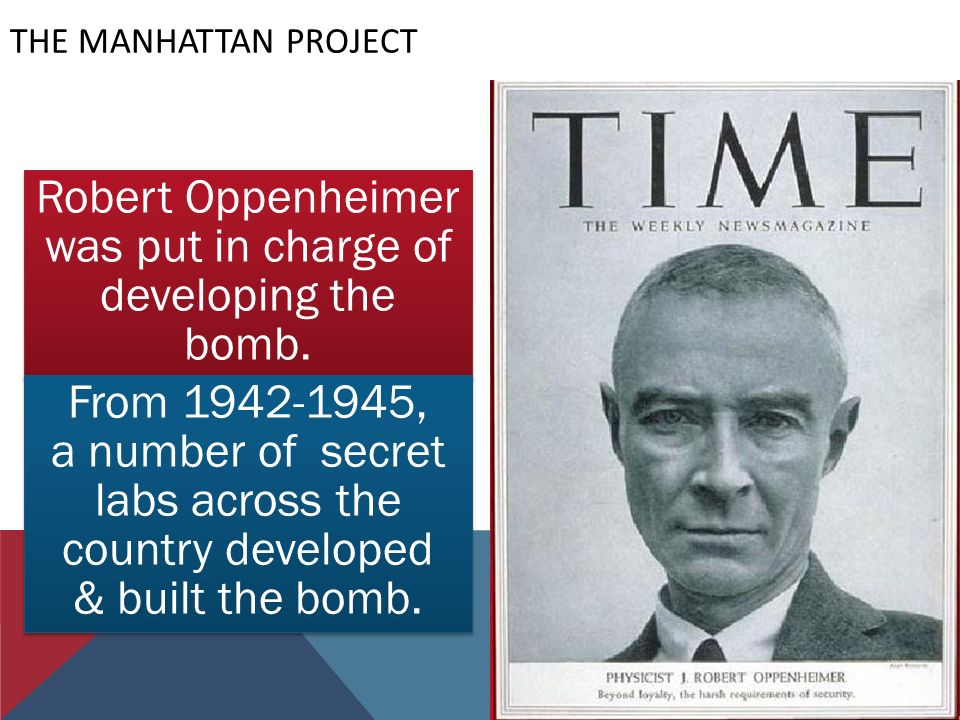 THE MANHATTAN PROJECT Robert Oppenheimer was put in charge of developing the bomb.
