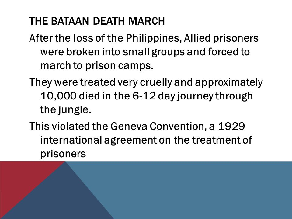 THE BATAAN DEATH MARCH After the loss of the Philippines, Allied prisoners were broken into small groups and forced to march to prison camps.