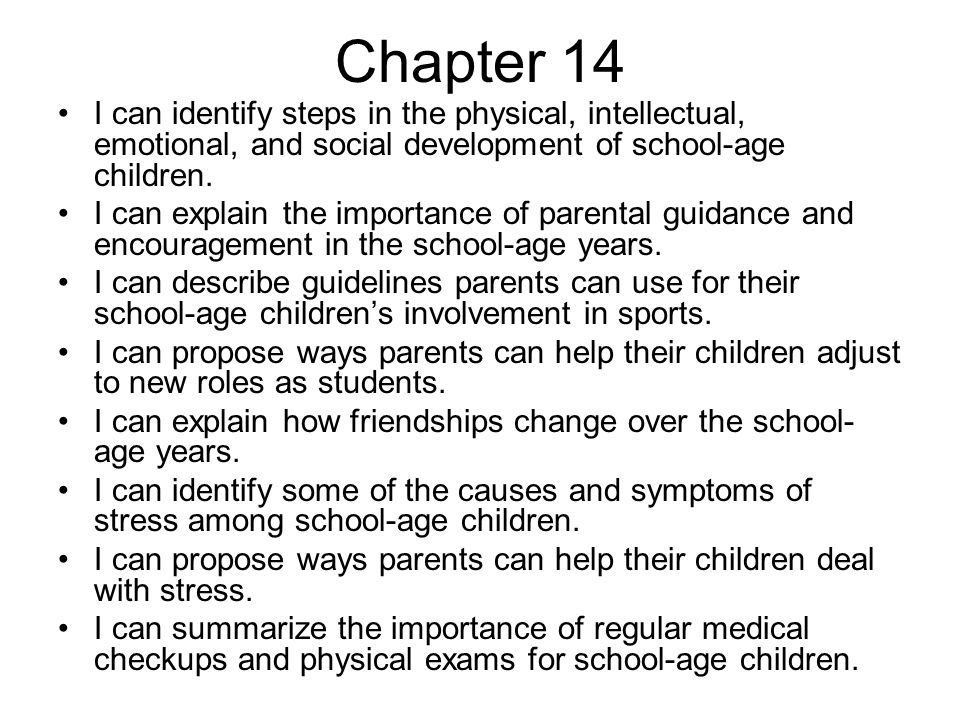 Chapter 14 I can identify steps in the physical, intellectual, emotional, and social development of school-age children.