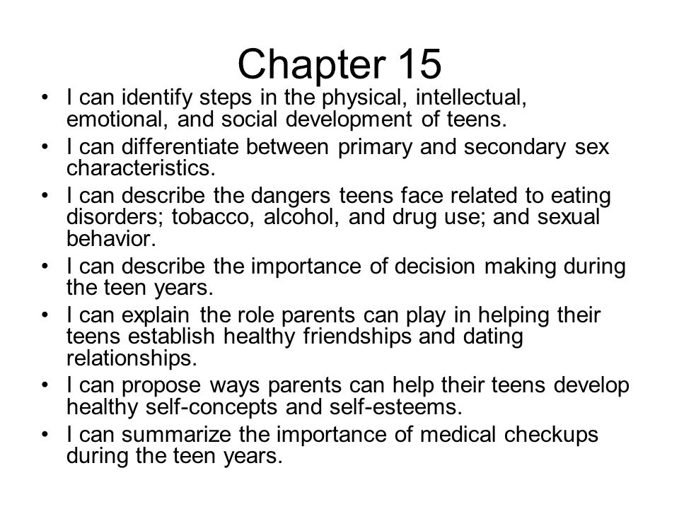 Chapter 15 I can identify steps in the physical, intellectual, emotional, and social development of teens.