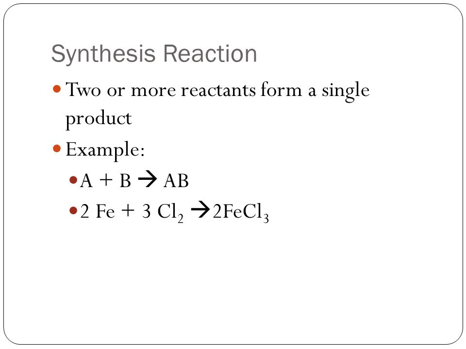 Classifying Chemical Reactions. Synthesis Reaction Two or more ...