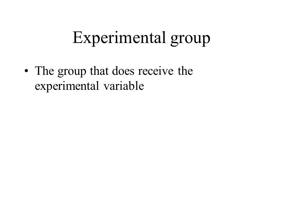 Experimental group The group that does receive the experimental variable