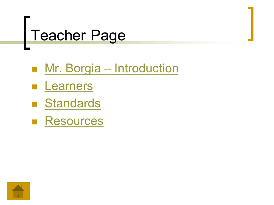Teacher Page Mr. Borgia – Introduction Learners Standards Resources