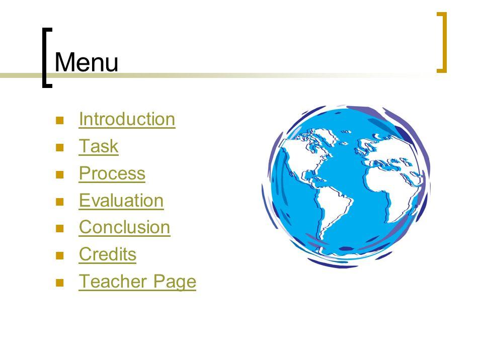 Menu Introduction Task Process Evaluation Conclusion Credits Teacher Page