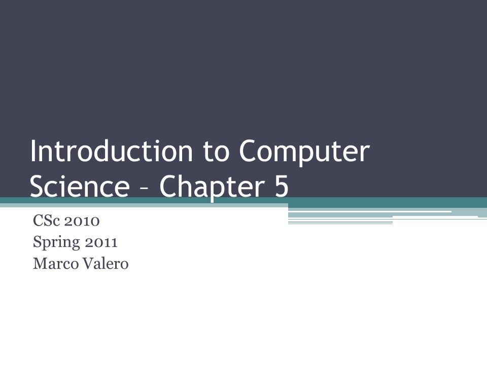 Introduction to Computer Science – Chapter 5 CSc 2010 Spring 2011 ...