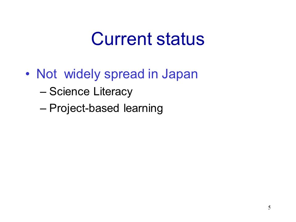 Current status Not widely spread in Japan –Science Literacy –Project-based learning 5