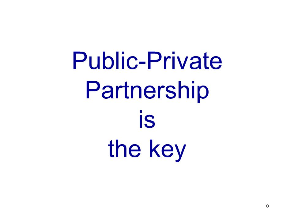 6 Public-Private Partnership is the key