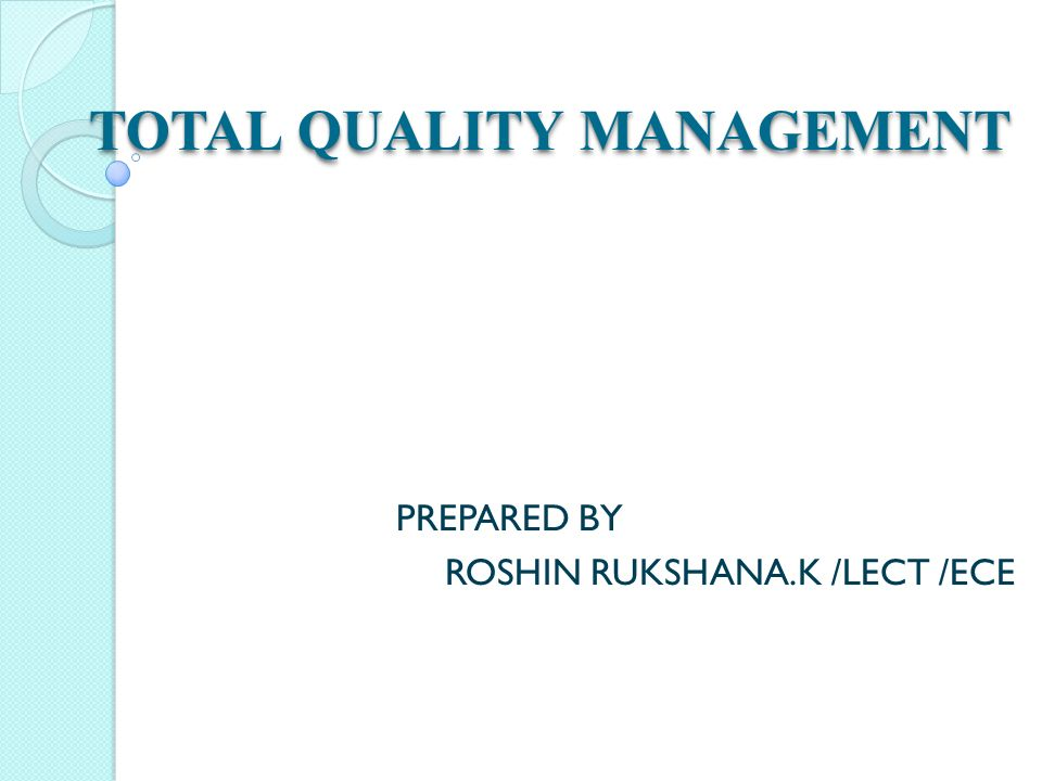 TOTAL QUALITY MANAGEMENT PREPARED BY ROSHIN RUKSHANA.K /LECT /ECE