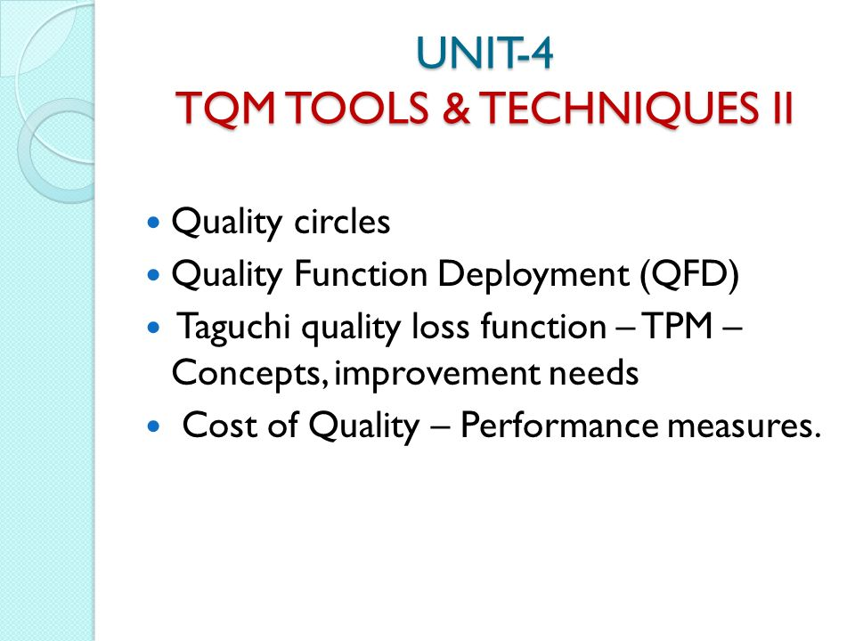 UNIT-4 TQM TOOLS & TECHNIQUES II Quality circles Quality Function Deployment (QFD) Taguchi quality loss function – TPM – Concepts, improvement needs Cost of Quality – Performance measures.