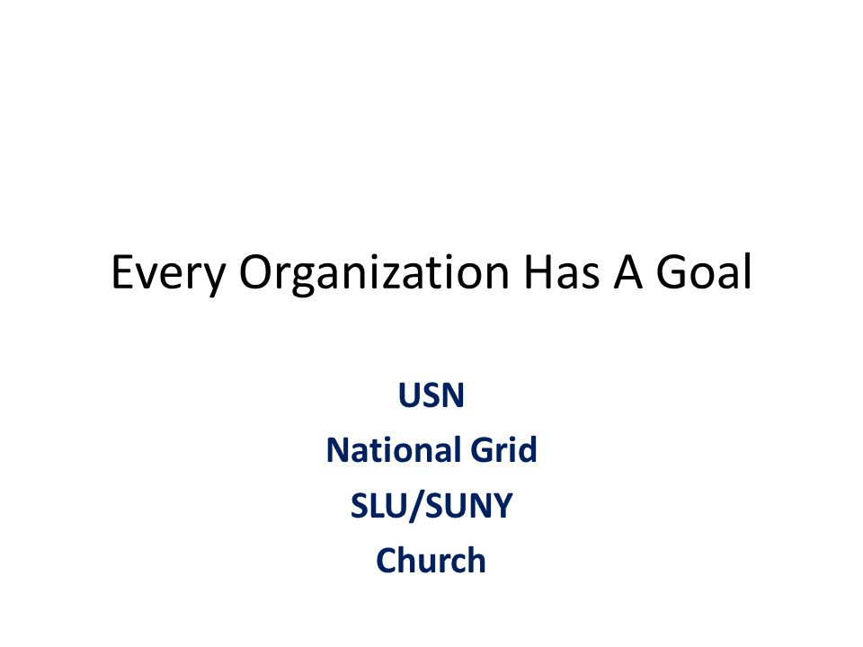 Every Organization Has A Goal USN National Grid SLU/SUNY Church ...