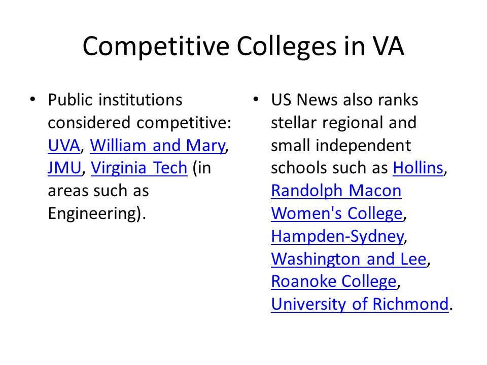 Competitive Colleges in VA Public institutions considered competitive: UVA, William and Mary, JMU, Virginia Tech (in areas such as Engineering).