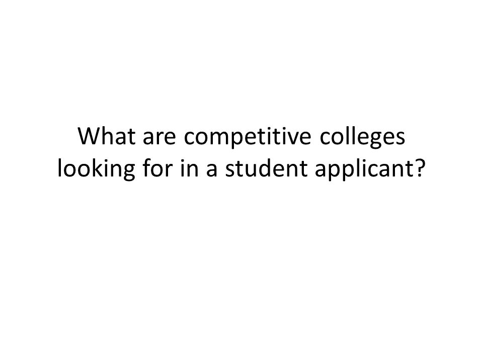 What are competitive colleges looking for in a student applicant