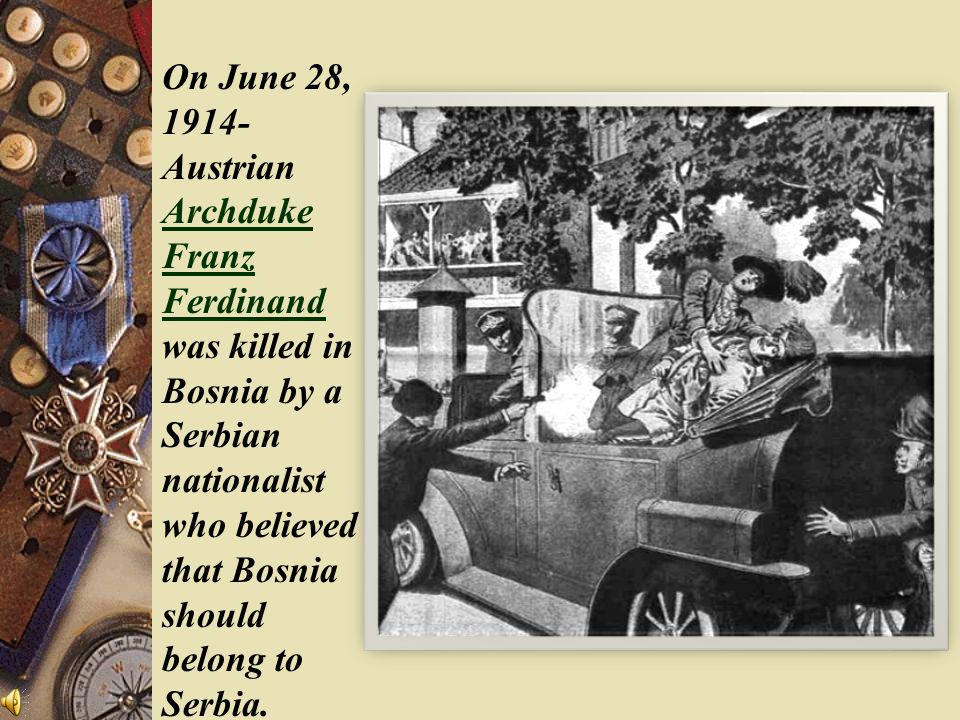 First Major Event of WWI On June 28, Archduke Franz Ferdinand and his wife of Austria Hungary are visiting Bosnia