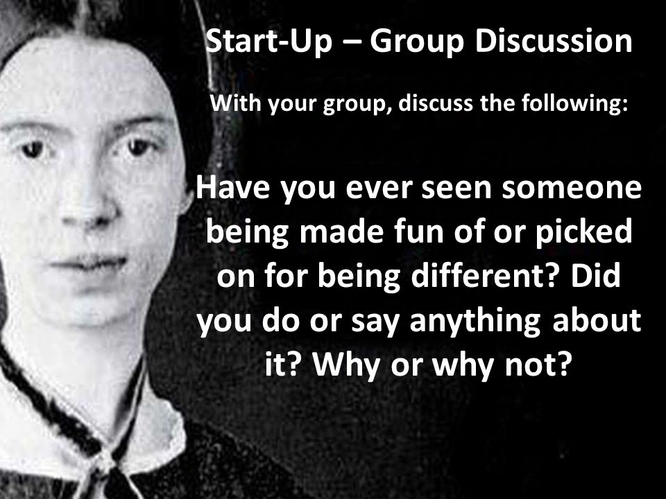 Start-Up – Group Discussion With your group, discuss the following: Have you ever seen someone being made fun of or picked on for being different.